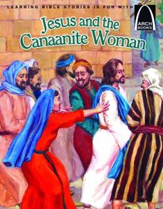 Jesus and the Canaanite Woman (Arch Books) by Kari Vo