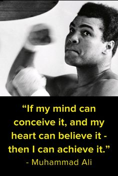"""If my mind can conceive it, and my heart can believe it - then I can achieve it."""