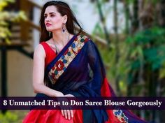 8 Unmatched Tips to Don Saree Blouse Gorgeously