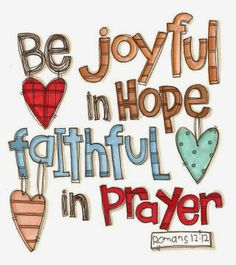"""Romans 12:12 """"Rejoice in hope, be patient in tribulation, be constant in prayer."""" Read more from Romans 12 here: http://www.biblegateway.com/passage/?search=Romans%2012&version=ESV"""
