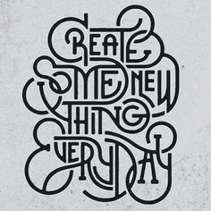 Create Something New Everyday by pixelsurplus Typography Designs for Inspiration