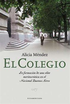 De reciente publicación. El colegio (ed. Sudamericana), es un trabajo de tono etnográfico, en el que su autora, Alicia Méndez, busca develar las claves de la fuerte continuidad y presencia simbólica del CNBA.