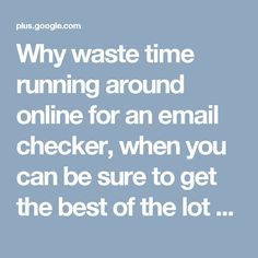 Why waste time running around online for an email checker, when you can be sure to get the best of the lot here at https://www.emailchecker.io