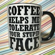 $12 Coffee helps me tolerate your stupid face. I think this is the perfect mug for work, if you have those annoying co-workers that just drive you crazy!  Top rack dishwasher safe only, microwave safe.  If you would like to upgrade your mug, purchase this listing: https://www.etsy.com/listing/163741625/mug-upgrade-for-mug-orders?ref=shop_home_activ, IN ADDITION to to this listing.  Shipping prices are for USPS Prio...