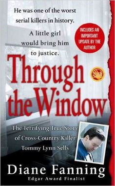 Through the Window: The Terrifying True Story of Cross-Country Killer Tommy Lynn Sells (St. Martin's True Crime Library), Diane Fanning - Amazon.com