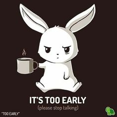 "Coffee T-Shirt that you'll absolutely love. ""Don't talk to me until I've had my coffee. Don't even talk to me after I've had my coffee."" Get ""Too Early"" only at TeeTurtle! Funny Shit, Funny Cute, Funny Memes, Hilarious, Cute Animal Drawings, Cute Drawings, Cartoon Mignon, Funny Animals, Cute Animals"
