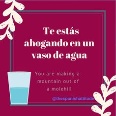 👉 You are drowning in a glass of water. A new expression! You can use this one when someone is making a big deal out of a small thing. Spanish Notes, Spanish Basics, Spanish Phrases, Spanish English, English Phrases, English Study, English Class, How To Speak Spanish, English Lessons