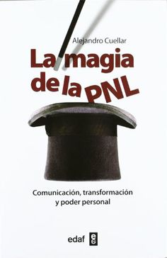 La magia de la PNL: Comunicación, transformación y poder personal Psicología y Autoayuda: Amazon.es: Alejandro Cuellar Álvarez: Libros