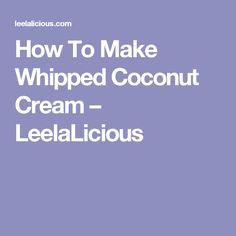 How To Make Whipped Coconut Cream – LeelaLicious