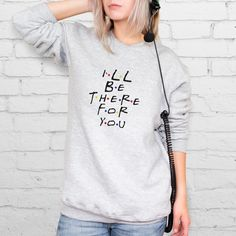I'll Be There For You Sweatshirt Friends TV Show Sweaters Unisex... (38 BAM) ❤ liked on Polyvore featuring tops, hoodies, pullover hoodie, pullover top, hooded pullover, hoodies pullover and print hoodies