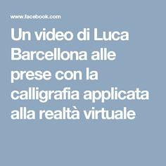 Un video di Luca Barcellona alle prese con la calligrafia applicata alla realtà virtuale