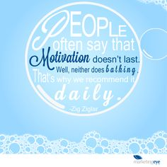 People often say that motivation doesn't last. Well neither does bathing, that's why we recommend it daily. #inspiration #motivation