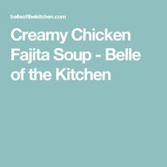 Creamy Chicken Fajita Soup - Belle of the Kitchen