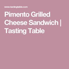 Pimento Grilled Cheese Sandwich | Tasting Table