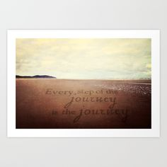 Every step of the journey is the journey Art Print by Sylvia Cook Photography - $19.00