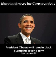 Breaking: President Obama will remain black during his second term.