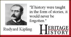 """""""If history were taught in the form of stories, it would never be forgotten."""" Rudyard Kipling"""
