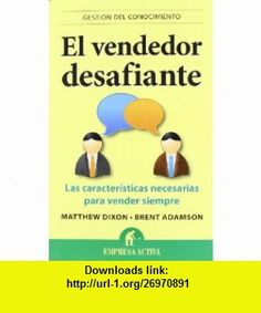 El vendedor desafiante (Gestion Del Conocimiento / Knowledge Management) (Spanish Edition) (9788492452903) Matthew Dixon , ISBN-10: 8492452900  , ISBN-13: 978-8492452903 ,  , tutorials , pdf , ebook , torrent , downloads , rapidshare , filesonic , hotfile , megaupload , fileserve [02/15]