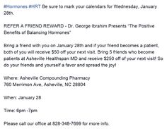 """#Hormones #HRT Be sure to mark your calendars for Wednesday, January 28th.  REFER A FRIEND REWARD - Dr. George Ibrahim Presents """"The Positive Benefits of Balancing Hormones"""". Bring a friend with you on January 28th and if your friend becomes a patient, both of you will receive $50 off your next visit. Bring 5 friends who become patients at Asheville Healthspan MD and receive $250 off of your next visit! So do your friends and yourself a favor and spread the joy! Balancing Hormones, Bioidentical Hormones, Bring A Friend, Hormone Replacement Therapy, Friends With Benefits, Asheville, Wednesday, How To Become"""