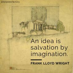 An idea is salvation by imagination. Craftsman Artwork, Workplace Quotes, Architecture Quotes, Artist Quotes, Knowledge And Wisdom, Creativity Quotes, Classroom Design, Frank Lloyd Wright, Heart Beat