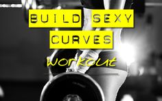 Build Sexy Curves Workout
