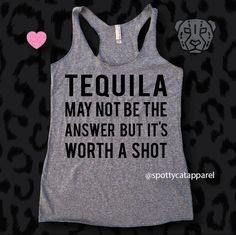 TEQUILA May NOT Be The Answer But It's Worth A SHOT, Tri blend raw edge tank,fitness, gym,workout,yoga,pilates,barre,beach,alcohol tank by SpottyCatApparel on Etsy