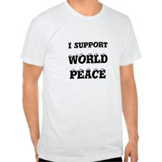 I support World Peace, Shirt http://www.zazzle.com/i_support_world_peace_shirt-235722422642184448?rf=238290304201005220 #worldpeace #shirt #love
