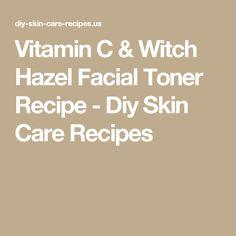 Vitamin C & Witch Hazel Facial Toner Recipe - Diy Skin Care Recipes