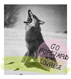 Go forward with courage! archival print