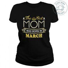 THE BEST MOM WAS BORN IN MARCH TeeChip Shirts, Ladies Tee, Guys Tee, Hoodie
