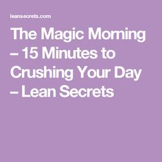The Magic Morning – 15 Minutes to Crushing Your Day – Lean Secrets