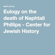 Eulogy on the death of Naphtali Phillips - Center for Jewish History