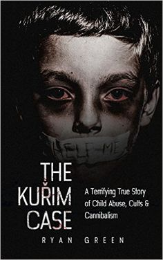 The Kuřim Case: A Terrifying True Story of Child Abuse, Cults & Cannibalism (True Crime) eBook: Ryan Green: Kindle Store Books And Tea, I Love Books, Good Books, Books To Read, My Books, Reading Lists, Book Lists, Reading Den, Terrifying Stories