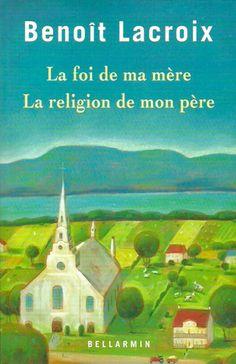 LACROIX, BENOIT. La foi de ma mère. La religion de mon père.