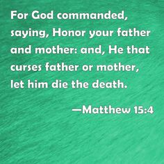 what bible verse is 15:4 verse   Matthew 15:4 For God commanded, saying, Honor your father and mother ...