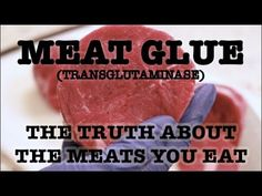"""Meat Glue, also known as Transglutaminase or Thrombin is used by restaurants and the meat industry to deceive consumers into believing they are getting a premium, solid piece of meat but in fact they are purchasing meat scraps that have been enzymatically bound or """"glued"""" together to resemble a whole steak."""
