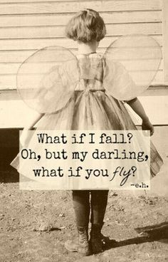 """Quote """"What if I fall?  Oh, but my darling, what if you fly?"""""""