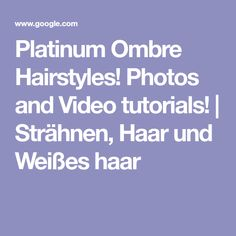 Platinum Ombre Hairstyles! Photos and Video tutorials! | Strähnen, Haar und Weißes haar