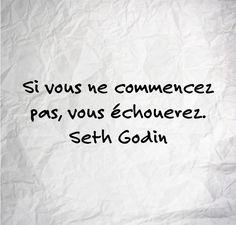 """""""Si vous ne commencez pas, vous échouerez."""" Seth Godin Seth Godin, Motivation, Proverbs, Sage, Quotes, Motivational Quotes, Thinking About You, Tips, Home"""