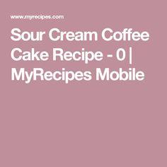 Sour Cream Coffee Cake Recipe - 0 | MyRecipes Mobile