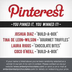 You pinned it, you winned it!  Please contact us to claim your prize! www.amberlynchocolates.com @Joshua Diaz @Tina De Leon-Wilson @Laura Riggs @Coco O'Neill