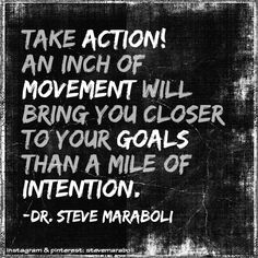 """""""Take action! An inch of movement will bring you closer to your goals than a mile of intention."""" - Steve Maraboli #goals #intention"""