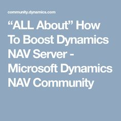 """ALL About"" How To Boost Dynamics NAV Server - Microsoft Dynamics NAV Community Microsoft Dynamics, Community"