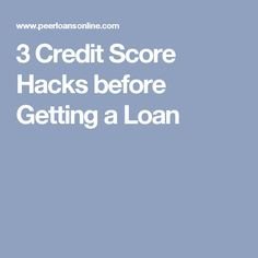 3 Credit Score Hacks before Getting a Loan