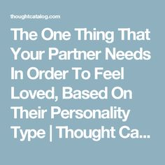 The One Thing That Your Partner Needs In Order To Feel Loved, Based On Their Personality Type | Thought Catalog