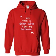 I Just Want To Drink Wine & Pet My Rottweiler...T-Shirt or Hoodie. Click here to see --->>> https://www.sunfrog.com/Pets/I-just-want-to-drink-wine--Breed-Red-843i-Hoodie.html?54185