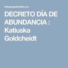 DECRETO DÍA DE ABUNDANCIA : Katiuska Goldcheidt