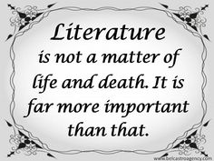 """Literature ..... Far more important than life and death. V""""""""V"""
