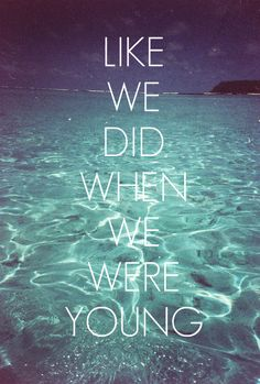 "The Maine- ""Like We Did""...Tell me how to feel like we did when we were young..."