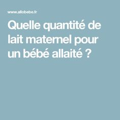 Quelle quantité de lait maternel pour un bébé allaité ? Tire Lait, Baby Health, Bbg, Baby Hacks, Baby Tips, Parenting, Education, Guide, 18 Months